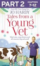 Tales from a Young Vet: Part 2 of 3: Mad cows, crazy kittens, and all creatures big and small ebook by Jo Hardy, Caro Handley
