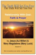 Relationship with God: Faith & Prayer Session 2 ebook by Jesus (AJ Miller),Mary Magdalene (Mary Luck)