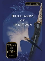 Brilliance of the Moon - Tales of the Otori, Book Three ebook by Lian Hearn