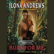 Burn for Me - A Hidden Legacy Novel audiobook by Ilona Andrews