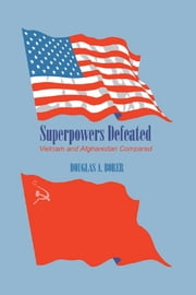 Superpowers Defeated - Vietnam and Afghanistan Compared ebook by Douglas A. Borer