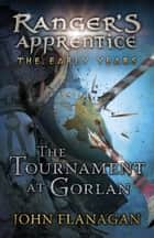 The Tournament at Gorlan (Ranger's Apprentice: The Early Years Book 1) - (Ranger's Apprentice The Early Years 1) eBook by John Flanagan