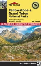 Top Trails: Yellowstone and Grand Teton National Parks - Must-Do Hikes for Everyone ebook by Andrew Dean Nystrom, Bradley Mayhew