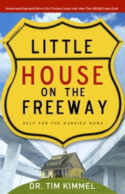 Little House on the Freeway - Help for the Hurried Home ebook by Tim Kimmel