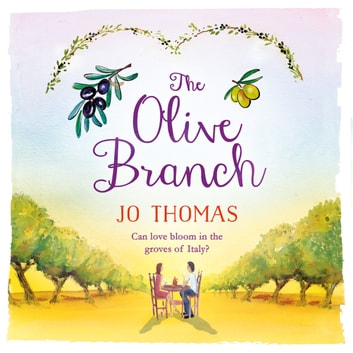The Olive Branch - A gorgeous summer romance set in Italy audiobook by Jo Thomas