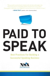 Paid To Speak: Best Practices For Building A Successful Speaking Business ebook by National Speakers Association (Various Members)