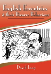 English Eccentrics and Their Bizarre Behaviour ebook by David Long