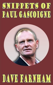 Snippets of Paul Gascoigne ebook by Dave Farnham