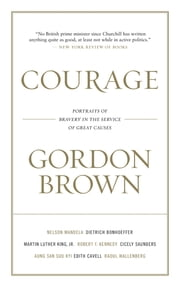Courage - Portraits of Bravery in the Service of Great Causes ebook by Gordon Brown
