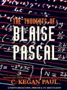 The Thoughts of Blaise Pascal ebook by Blaise Pascal, M. Auguste Molinier, C. Kegan Paul