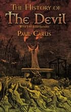 The History of the Devil - With 350 Illustrations ebook by Paul Carus