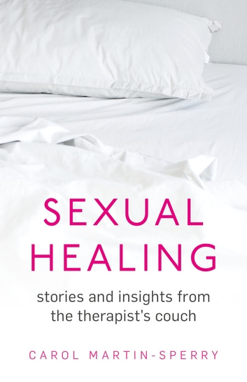 Sexual Healing - Stories and insights from the therapist`s couch ebook by Carol Martin-Sperry
