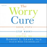 The Worry Cure audiobook by Robert Leahy
