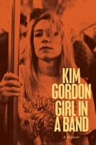 Girl in a Band - A Memoir ebook by Kim Gordon