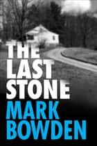 The Last Stone ebook by Mark Bowden