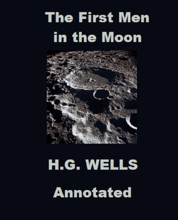 The First Men in the Moon (Annotated) ebook by H.G. Wells
