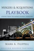 Mergers and Acquisitions Playbook ebook by Mark A. Filippell