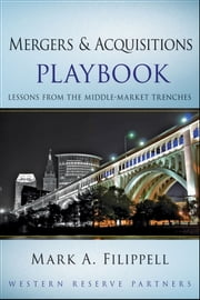 Mergers and Acquisitions Playbook - Lessons from the Middle-Market Trenches ebook by Mark A. Filippell