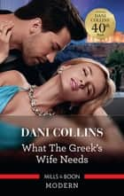 What the Greek's Wife Needs ebook by Dani Collins