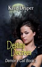 Destiny Decrees (Demon's Call Series Book 3) ebook by Kaye Draper