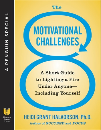 The 8 Motivational Challenges - A Short Guide to Lighting a Fire Under Anyone--Including Yourself (A Penguin Spe cial from Hudson Street Press) ebook by Heidi Grant Halvorson, Ph.D.