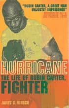 Hurricane: The Life of Rubin Carter, Fighter (Text Only) eBook by James S. Hirsch