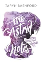 The Astrid Notes ebook by Taryn Bashford