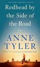 Redhead by the Side of the Road - A novel ebook by Anne Tyler