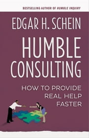 Humble Consulting - How to Provide Real Help Faster ebook by Edgar H. Schein