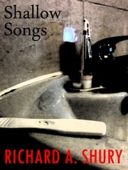 Shallow Songs ebook by Richard Shury