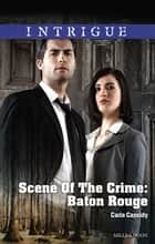 Scene Of The Crime - Baton Rouge ebook by