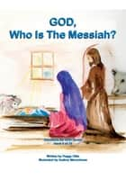 God, Who is the Messiah? Book 6 of 10 ebook by Peggy Olds
