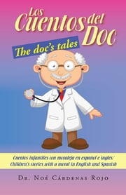 LOS CUENTOS DEL DOC/THE DOC'S TALES - Cuentos infantiles con moraleja en español e inglés/Children's stories with a moral in English and Spanish ebook by Dr. Noé Cárdenas Rojo