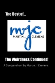 The Best of M.J.C.: The Weirdness Continues! ebook by Martin J. Clemens