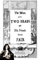 The Man With Two Heads and His Friends From the Fair: Monologues inspired by French 18th century fairs ebook by Jim Chevallier