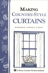 Making Country-Style Curtains - Storey's Country Wisdom Bulletin A-98 ebook by Barbara Farkas Casey