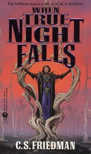When True Night Falls - The Coldfire Trilogy, Book Two ebook by C.S. Friedman
