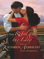 The Rebel and the Lady ebook by Kathryn Albright