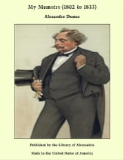 My Memoirs (1802 to 1833) ebook by Alexandre Dumas