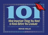 101 Most Important Things You Need to Know Before You Graduate - Life Lessons You're Going to Learn Sooner or Later... ebook by Renae Willis