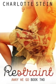 Restraint - Away We Go, #2 ebook by Charlotte Stein