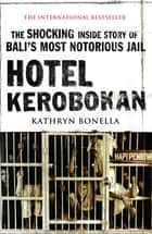 Hotel Kerobokan - The Shocking Inside Story of Bali's Most Notorious Jail ebook by Kathryn Bonella