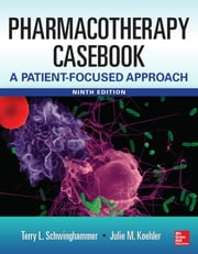 Pharmacotherapy Casebook: A Patient-Focused Approach, 9/E ebook by Terry Schwinghammer,Julia Koehler