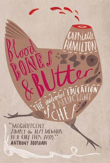 Blood, Bones and Butter - The inadvertent education of a reluctant chef ebook by Gabrielle Hamilton