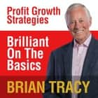 Brilliant on the Basics - Profit Growth Strategies audiobook by Brian Tracy