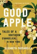 Good Apple - Tales of a Southern Evangelical in New York ebook by