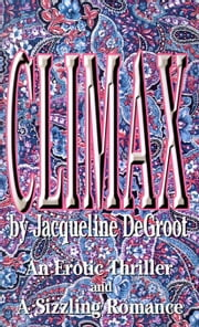 Climax: An Erotic Thriller and a Sizzling Romance ebook by DeGroot, Jacqueline