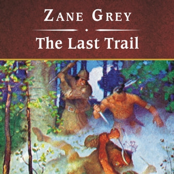 The Last Trail audiobook by Zane Grey