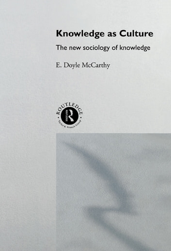 Knowledge as Culture - The New Sociology of Knowledge ebook by E. Doyle McCarthy