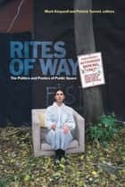 Rites of Way - The Politics and Poetics of Public Space ebook by Mark Kingwell, Patrick Turmel